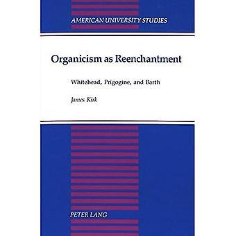 Organicism as Reenchantment: Whitehead, Prigogine, and Barth (American University Studies, Series 5: Philosophy)