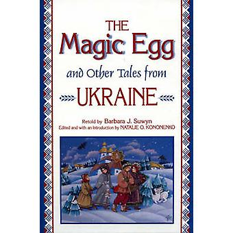 The Magic Egg and Other Tales from Ukraine by Barbara J. Suwyn - Nata