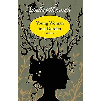 Young Woman in a Garden - Stories by Delia Sherman - 9781618730916 Book