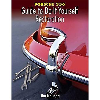 Porsche 356 Guide to Do-It-Yourself Restoration by Jim Kellogg - 9780