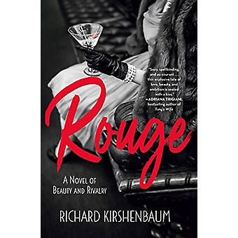 Rouge - A Novel of Beauty and Rivalry by Richard Kirshenbaum - 9781250