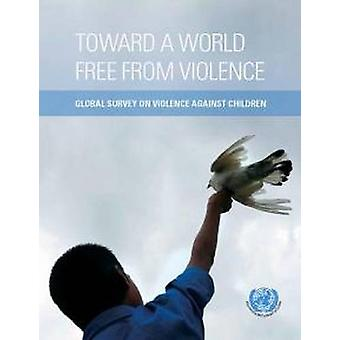 Toward a world free from violence - global survey on violence against