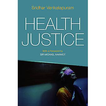 Health Justice - An Argument from the Capabilities Approach by Sridhar