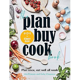 The Plan Buy Cook Book - Plan once - eat well all week by Gaby Chapman