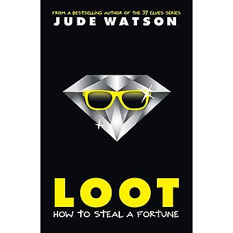 Loot How to Steal a Fortune by Jude Watson