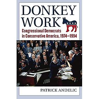 Donkey Work: Congressional Democrats in Conservative America, 1974-1994