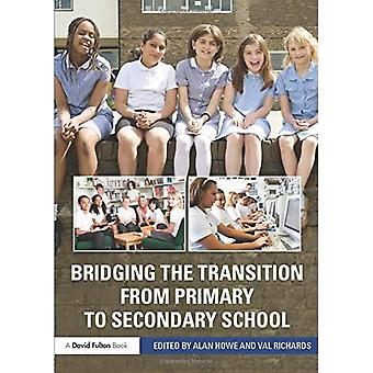 Bridging the Transition from Primary to Secondary School: Bridging the Transition from Primary to Secondary School