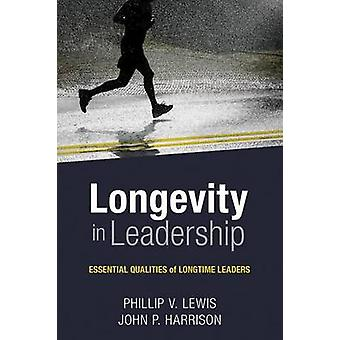 Longevity in Leadership - Essential Qualities of Longtime Leaders by P