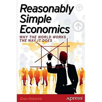 Reasonably Simple Economics - Why the World Works the Way it Does by E