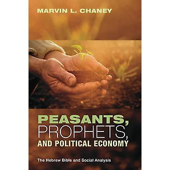Peasants - Prophets - and Political Economy by Marvin L Chaney - 9781