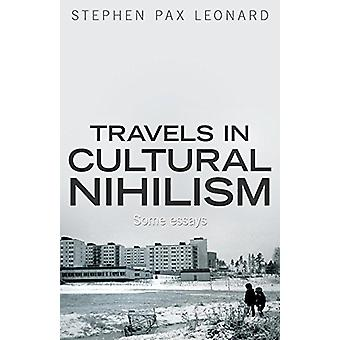 Travels in Cultural Nihilism - Some Essays by Stephen Pax Leonard - 97