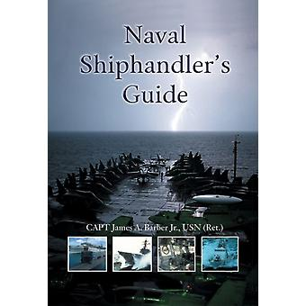 Naval Shiphandlers Guide by James A. Barber Jr