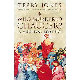 Who Murdered Chaucer? - A Medieval Mystery by Terry Jones - Robert F.