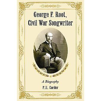 George F. Root - Civil War Songwriter - A Biography by P.H. Carder - 9