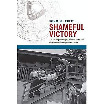 Skamliga seger: Los Angeles Dodgers, den röda skrämma och den dolda historien om Chavez Ravine