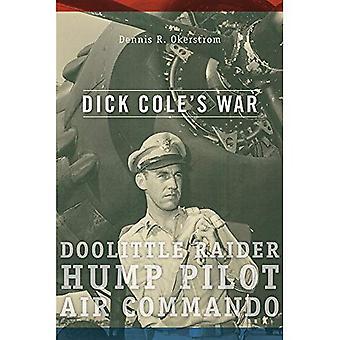 Dick Coles krig: Doolittle Raider, puckel Pilot, luft Commando (amerikansk militär erfarenhet)