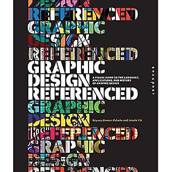 Grafisch ontwerp, waarnaar wordt verwezen: A Visual Guide to de taal, toepassingen en geschiedenis van de grafische vormgeving: A Visual Guide to Language, toepassingen en geschiedenis van grafisch ontwerp