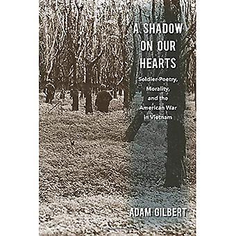 En skugga på våra hjärtan: soldat-poesi, moral och amerikanska kriget i Vietnam (kultur och politik i det kalla kriget och okända)