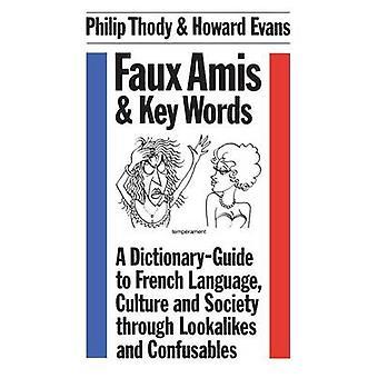 Faux Amis e DictionaryGuide di parole chiave A vita francese e lingua attraverso Lookalikes e termini di Thody & Philip Malcolm Waller