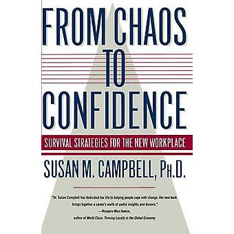 From Chaos to Confidence Your Survival Strategies for the New Workplace by Campbell & Susan M.