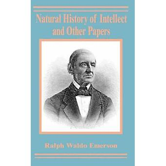 Natural History of Intellect and Other Papers door Emerson & Ralph Waldo