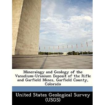 Mineralogy and Geology of the VanadiumUranium Deposit of the Rifle and Garfield Mines Garfield County Colorado by United States Geological Survey USGS