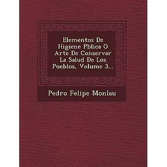 Elementos De Higiene Pblica O Arte De Conservar La Salud De Los Pueblos Volume 3... door Monlau & Pedro Felipe