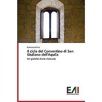 Il ciclo del Conventino di San Giuliano dellAquila by Gioia Francesco