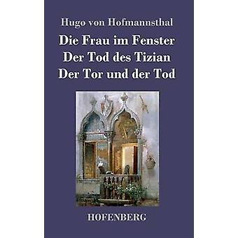 Die der di und Frau im Fenster Der Tod des Tizian Der Tor Tod von Hofmannsthal & Hugo