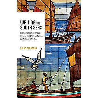 Writing the South Seas - Imagining the Nanyang in Chinese and Southeas