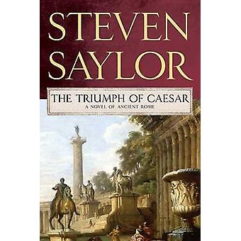The Triumph of Caesar - A Novel of Ancient Rome by Steven Saylor - 978
