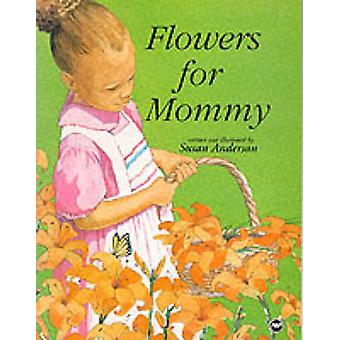Flowers for Mommy by Susan Anderson - 9780865434530 Book
