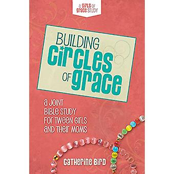 Building Circles of Grace - A Joint Bible Study for Tween Girls &