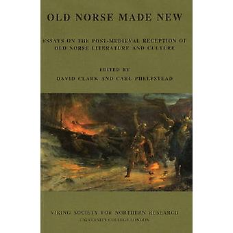 Old Norse Made New - Essays on the Post-Medieval Reception of Old Nors