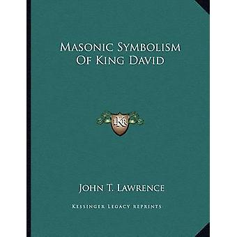 Masonic Symbolism of King David by John T Lawrence - 9781163037515 Bo