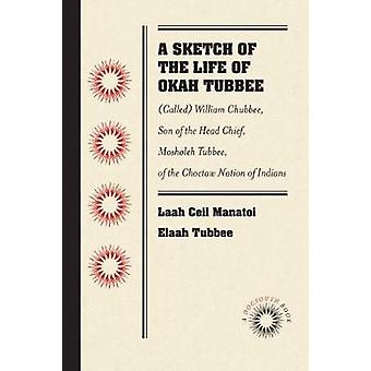 A Sketch of the Life of Okah Tubbee - (Called) William Chubbee - Son o