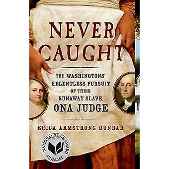Never Caught - The Washingtons' Relentless Pursuit of Their Runaway Sl