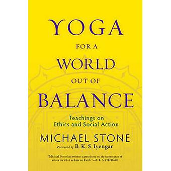Yoga for A World Out of Balance - Teachings on Ethics and Social Actio