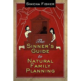 The Sinner's Guide to Natural Family Planning by Simcha Fisher - 9781