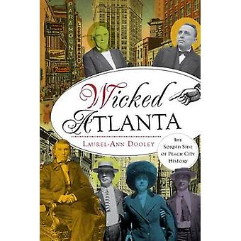 Wicked Atlanta - The Sordid Side of Peach City History by Laurel-Ann D