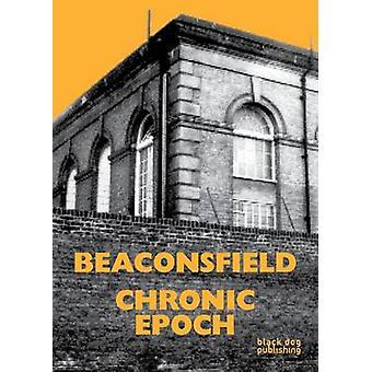 Beaconsfield - Chronic Epoch by Margaret Garlake - Julian Stallabrass