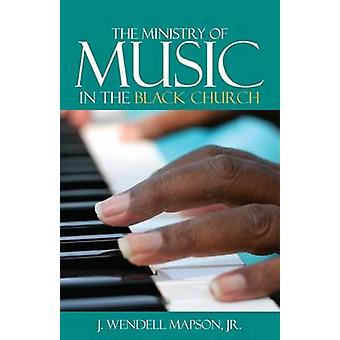 The Ministry of Music in the Black Church by J Wendell Mapson - 97808