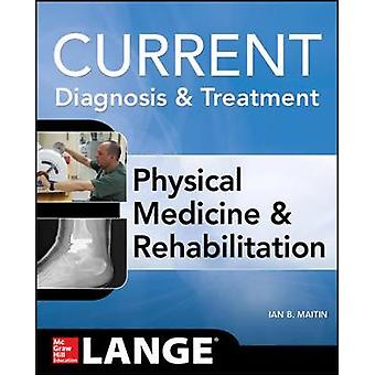 Current Diagnosis and Treatment Physical Medicine and Rehabi by Ian Maitin