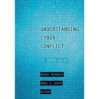 Understanding Cyber Conflict Fourteen Analogies by Perkovich & George