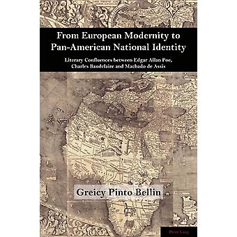 From European Modernity to PanAmerican National Identity  Literary Confluences between Edgar Allan Poe Charles Baudelaire and Machado de Assis by Greicy Pinto Bellin