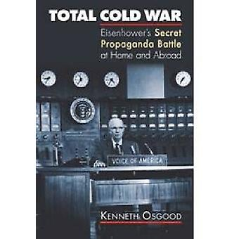 Total Cold War - Eisenhower's Secret Propaganda Battle at Home and Abr