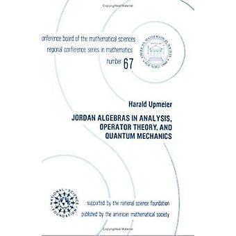 Jordan Algebras in Analysis - Operator Theory - and Quantum Mechanics