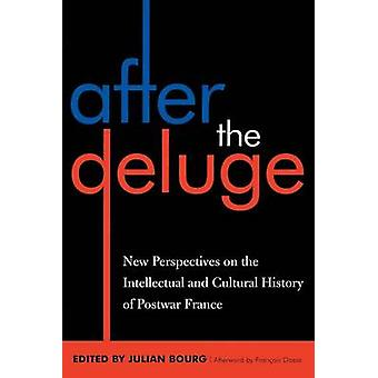 After the Deluge New Perspectives on the Intellectual and Cultural History of Postwar France by Bourg & Julian