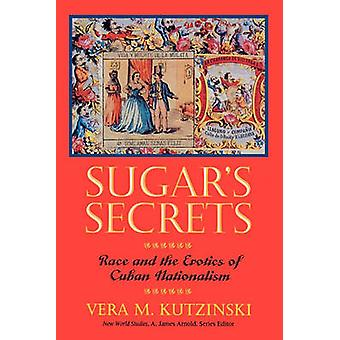 Sugars Secrets Race and the Erotics of Cuban Nationalism by Kutzinski & Vera M