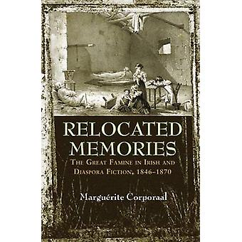 Relocated Memories The Great Famine in Irish and Diaspora Fiction 18461870 by Corporaal & Marguerite
